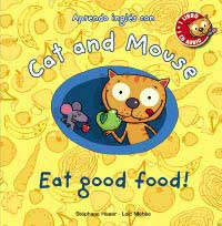 Cat and Mouse. Eat good food!