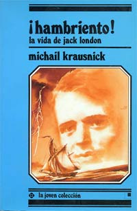 ¡Hambriento! : la vida de Jack London